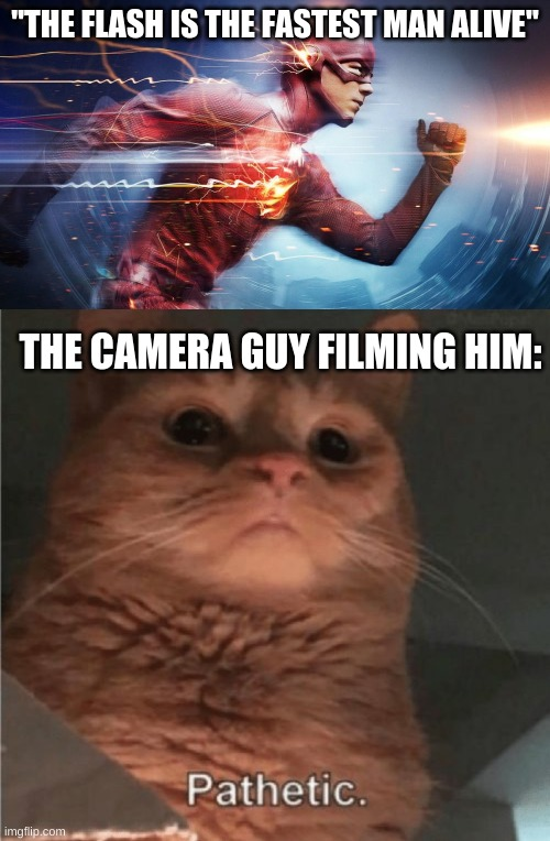 "he speed |  ""THE FLASH IS THE FASTEST MAN ALIVE""; THE CAMERA GUY FILMING HIM: 