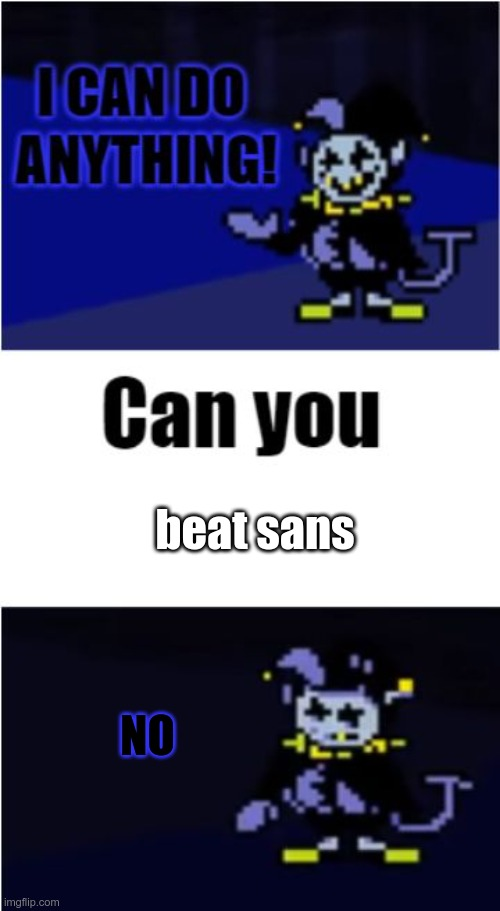 Jevil meme #1 |  beat sans; NO | image tagged in i can do anything | made w/ Imgflip meme maker