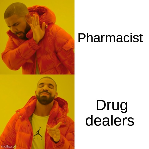 100000000 iq |  Pharmacist; Drug dealers | image tagged in memes,drake hotline bling | made w/ Imgflip meme maker