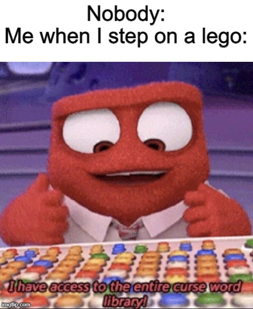 Nobody: Me when I step on a lego: | image tagged in curse word library,memes,funny | made w/ Imgflip meme maker
