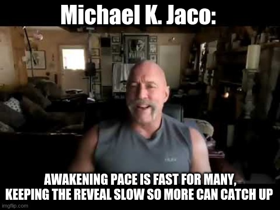 Michael K. Jaco: Awakening Pace Is Fast For Many, Keeping the Reveal Slow So More Can Catch Up (Video)