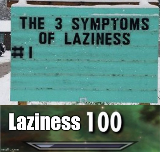 Laziness | image tagged in level 100 | made w/ Imgflip meme maker