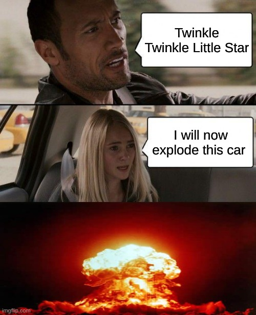 haha the rock go booooom |  Twinkle Twinkle Little Star; I will now explode this car | image tagged in memes,the rock driving | made w/ Imgflip meme maker