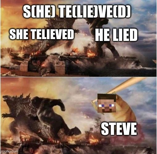 Kong Godzilla Doge | SHE TELIEVED HE LIED STEVE S(HE) TE(LIE)VE(D) | image tagged in kong godzilla doge | made w/ Imgflip meme maker