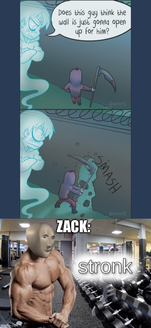 ZACK: | image tagged in meme man stronk | made w/ Imgflip meme maker