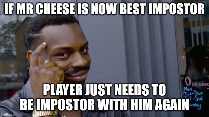 Roll Safe Think About It |  IF MR CHEESE IS NOW BEST IMPOSTOR; PLAYER JUST NEEDS TO BE IMPOSTOR WITH HIM AGAIN | image tagged in memes,roll safe think about it | made w/ Imgflip meme maker