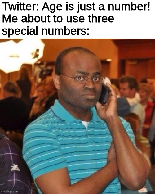 twitter needs to see these type of people and think what is right |  Twitter: Age is just a number! Me about to use three  special numbers: | image tagged in calling the police,911 | made w/ Imgflip meme maker