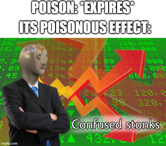confused stonks |  POISON: *EXPIRES*; ITS POISONOUS EFFECT: | image tagged in confused stonks | made w/ Imgflip meme maker