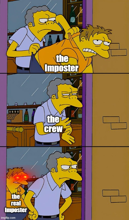 the real Imposter |  the Imposter; the crew; the real Imposter | image tagged in moe throws barney,among us | made w/ Imgflip meme maker