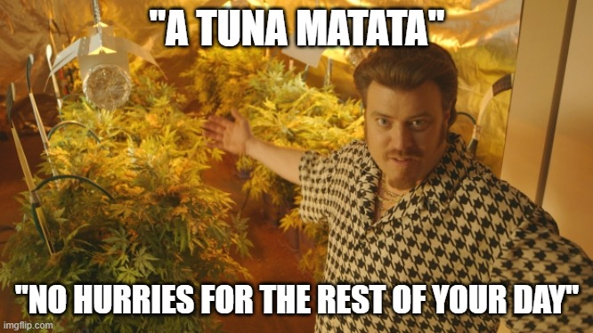 "A Kuna Matata |  ""A TUNA MATATA""; ""NO HURRIES FOR THE REST OF YOUR DAY"" 