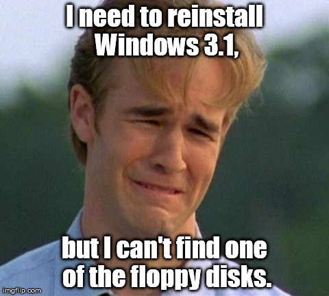 It's stuck in the winzipper. | I need to reinstall Windows 3.1, but I can't find one of the floppy disks. | image tagged in memes,1990s first world problems | made w/ Imgflip meme maker