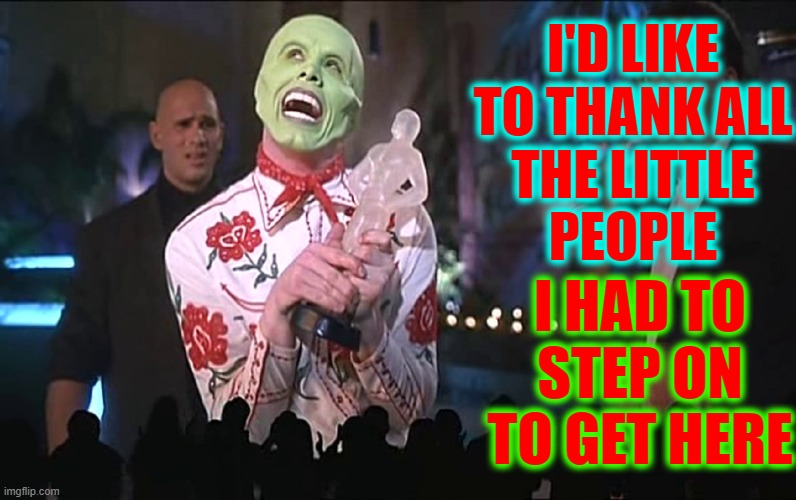 Just Broke Top 100 Imgflip User List w/ 1.2 million points |  I'D LIKE TO THANK ALL THE LITTLE PEOPLE; I HAD TO STEP ON TO GET HERE | image tagged in vince vance,jim carrey,memes,the mask,thank you,academy awards | made w/ Imgflip meme maker