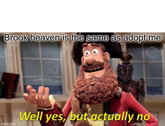 (The new meme) This is so true |  Brook heaven is the same as adopt me | image tagged in memes,well yes but actually no,adopt me,brook heaven,roblox | made w/ Imgflip meme maker