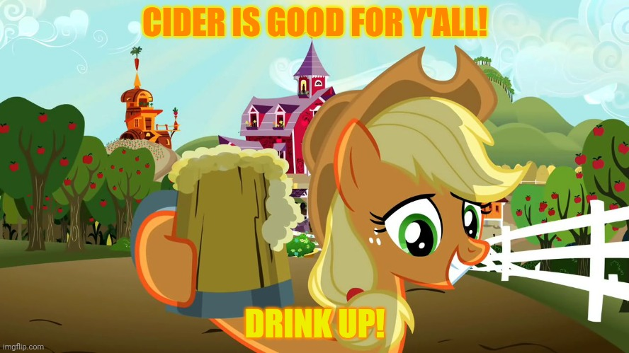 Applejack gives out free cider |  CIDER IS GOOD FOR Y'ALL! DRINK UP! | image tagged in applejack cheers,mlp,apple cider | made w/ Imgflip meme maker