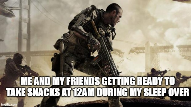 Call of duty |  ME AND MY FRIENDS GETTING READY TO TAKE SNACKS AT 12AM DURING MY SLEEP OVER | image tagged in call of duty | made w/ Imgflip meme maker