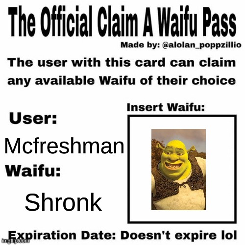 this is related, right? |  Mcfreshman; Shronk | image tagged in claim a waifu pass | made w/ Imgflip meme maker