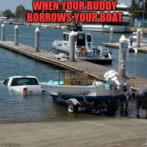 Loaned boat to buddy |  WHEN YOUR BUDDY BORROWS YOUR BOAT | image tagged in boating,best friends | made w/ Imgflip meme maker
