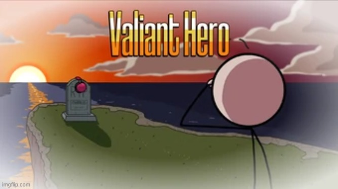 Valiant Hero | image tagged in valiant hero | made w/ Imgflip meme maker