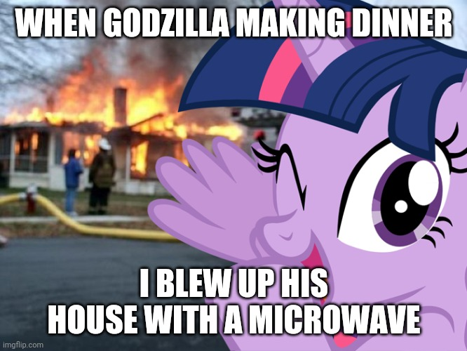 Disaster Twilight Sparkle |  WHEN GODZILLA MAKING DINNER; I BLEW UP HIS HOUSE WITH A MICROWAVE | image tagged in disaster twilight sparkle,disaster girl,funny,memes,my little pony,godzilla | made w/ Imgflip meme maker