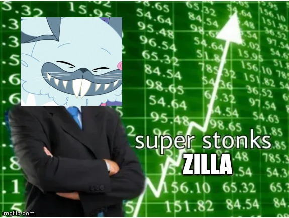 Super Stonks | ZILLA | image tagged in super stonks | made w/ Imgflip meme maker