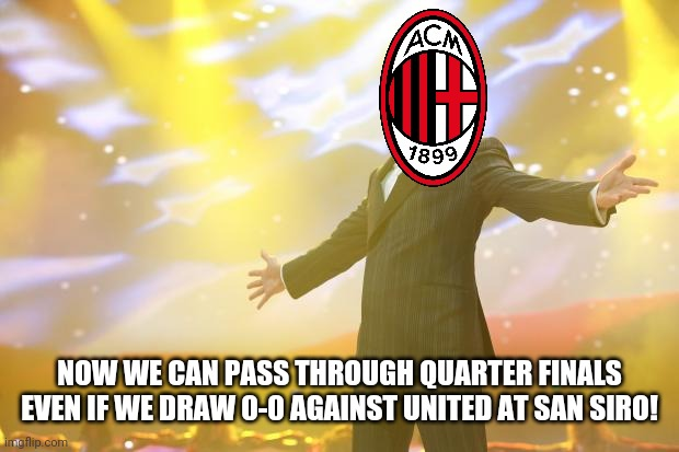 ManU 1:1 AC MILAN |  NOW WE CAN PASS THROUGH QUARTER FINALS EVEN IF WE DRAW 0-0 AGAINST UNITED AT SAN SIRO! | image tagged in tony stark success,ac milan,manchester united,europa league,memes | made w/ Imgflip meme maker