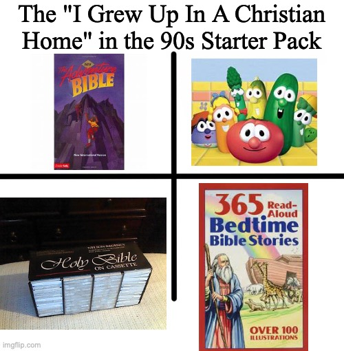 "Blank Starter Pack |  The ""I Grew Up In A Christian Home"" in the 90s Starter Pack 