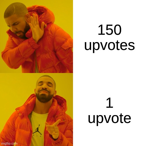 1 upvote always makes me happy |  150 upvotes; 1 upvote | image tagged in memes,drake hotline bling,fun,funny,funny memes,funny meme | made w/ Imgflip meme maker