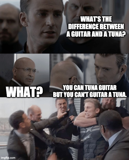Captain america elevator |  WHAT'S THE DIFFERENCE BETWEEN A GUITAR AND A TUNA? WHAT? YOU CAN TUNA GUITAR BUT YOU CAN'T GUITAR A TUNA. | image tagged in captain america elevator,bad jokes,tuna,guitar | made w/ Imgflip meme maker