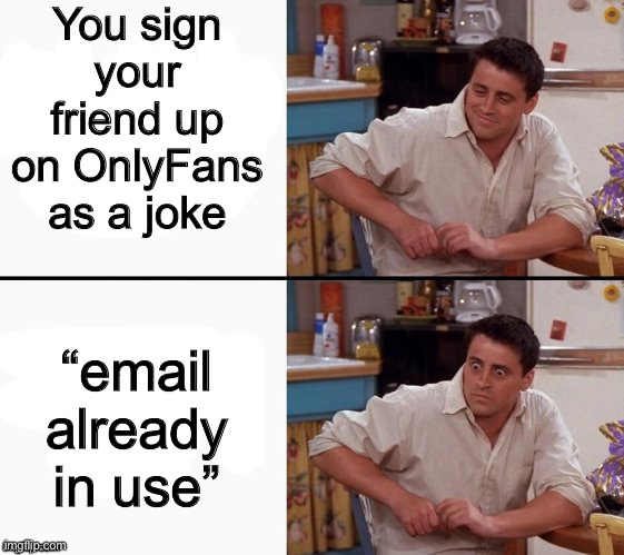"uh oh... |  You sign your friend up on OnlyFans as a joke; ""email already in use"" 