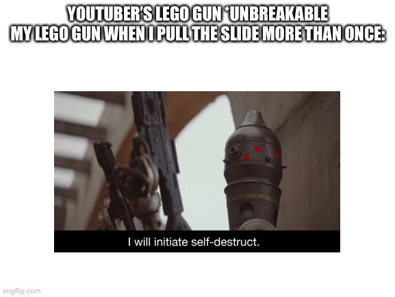 Bruh |  YOUTUBER'S LEGO GUN *UNBREAKABLE MY LEGO GUN WHEN I PULL THE SLIDE MORE THAN ONCE: | made w/ Imgflip meme maker