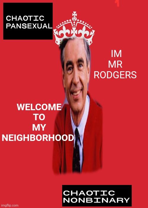 The calm the red that's Mr Rodgers neighbor hood |  IM MR RODGERS; WELCOME TO MY NEIGHBORHOOD | image tagged in memes,keep calm and carry on red | made w/ Imgflip meme maker