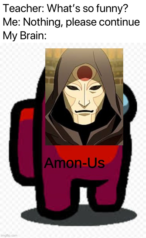 Amon-Us |  Amon-Us | image tagged in teacher what's so funny,amon,among us,amon us | made w/ Imgflip meme maker