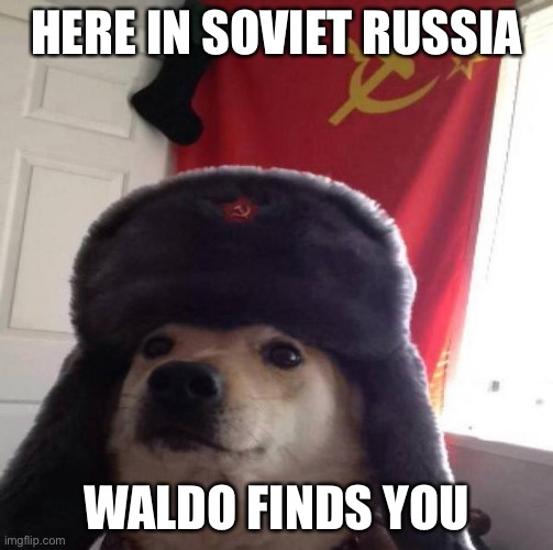no title |  HERE IN SOVIET RUSSIA; WALDO FINDS YOU | image tagged in russian doge,where's waldo | made w/ Imgflip meme maker