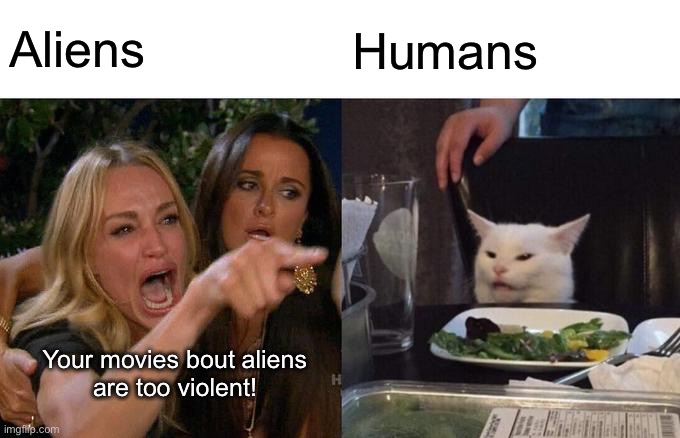 Woman Yelling At Cat Meme |  Aliens; Humans; Your movies bout aliens are too violent! | image tagged in memes,woman yelling at cat,movies,aliens,angry aliens,wtf | made w/ Imgflip meme maker