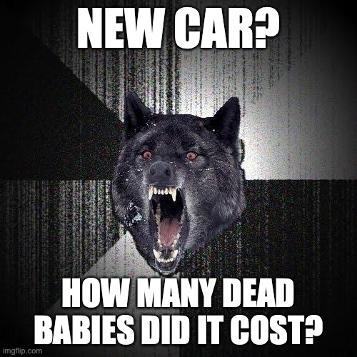New car? How many dead babies did it cost?