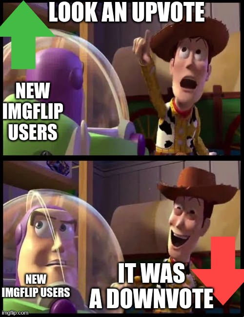 Trick Imgflip users |  LOOK AN UPVOTE; NEW IMGFLIP USERS; IT WAS A DOWNVOTE; NEW IMGFLIP USERS | image tagged in hey buzz look an x | made w/ Imgflip meme maker