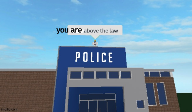 I am above the law | you are | image tagged in i am above the law | made w/ Imgflip meme maker