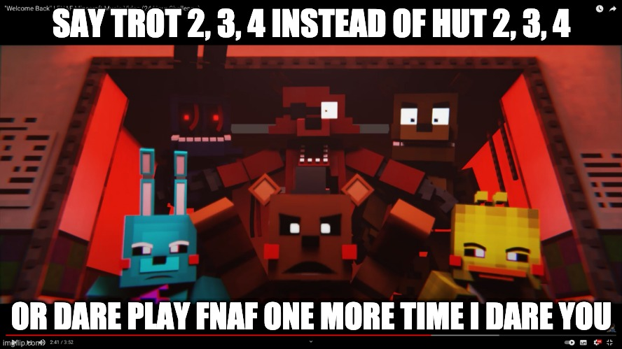 Never say Trot 2, 3, 4 |  SAY TROT 2, 3, 4 INSTEAD OF HUT 2, 3, 4; OR DARE PLAY FNAF ONE MORE TIME I DARE YOU | image tagged in fnaf,fnaf2,fnaf 2,mlp meme,mlp | made w/ Imgflip meme maker