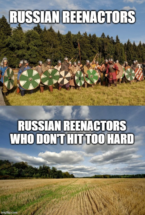 russian reenactors |  RUSSIAN REENACTORS; RUSSIAN REENACTORS WHO DON'T HIT TOO HARD | image tagged in russian,reenactment,historical,vikings | made w/ Imgflip meme maker