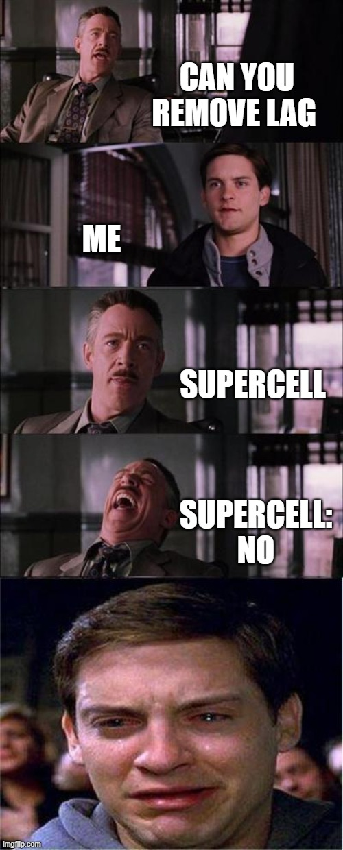 Peter Parker Cry Meme |  CAN YOU REMOVE LAG; ME; SUPERCELL; SUPERCELL: NO | image tagged in memes,peter parker cry | made w/ Imgflip meme maker