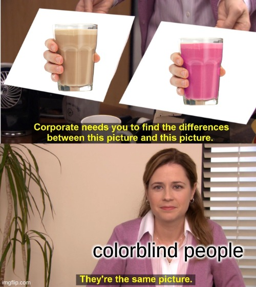 Yes |  colorblind people | image tagged in memes,they're the same picture | made w/ Imgflip meme maker