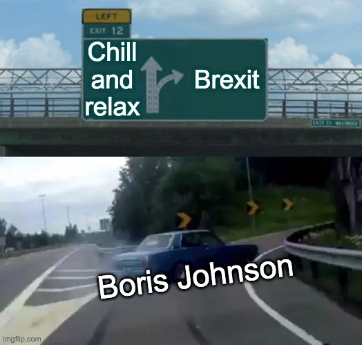 Left Exit 12 Off Ramp |  Chill and relax; Brexit; Boris Johnson | image tagged in memes,left exit 12 off ramp | made w/ Imgflip meme maker