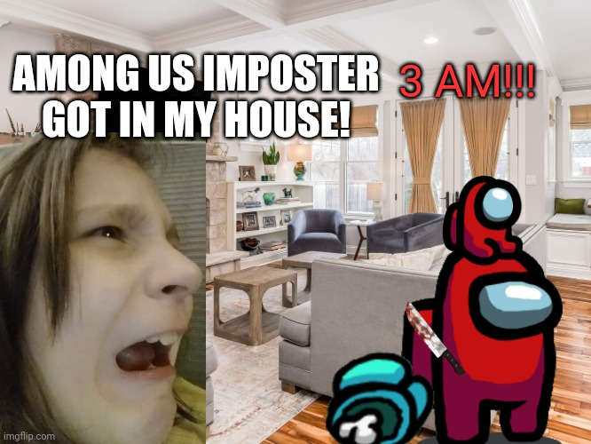 Youtube thumbnails be like: |  3 AM!!! AMONG US IMPOSTER GOT IN MY HOUSE! | image tagged in funny,youtube poop | made w/ Imgflip meme maker