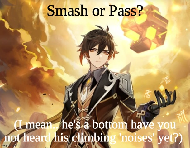 Zhongli from Genshin Impact |  Smash or Pass? (I mean.. he's a bottom have you not heard his climbing 'noises' yet?) | made w/ Imgflip meme maker
