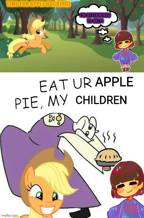 Pony / Undertale crossover! |  I'M DETERMINED TO HELP! TIME FOR APPLE BUCKING! APPLE; CHILDREN | image tagged in mlp,applejack,apple bucking,frisk,undertale - toriel | made w/ Imgflip meme maker
