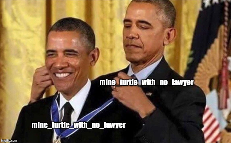 obama medal | mine_turtle_with_no_lawyer mine_turtle_with_no_lawyer | image tagged in obama medal | made w/ Imgflip meme maker