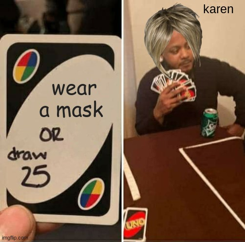 UNO Draw 25 Cards Meme |  karen; wear a mask | image tagged in memes,uno draw 25 cards | made w/ Imgflip meme maker