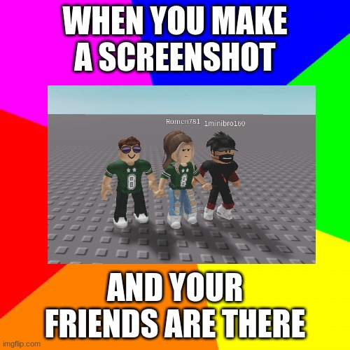my username is 'TheProGamerOf2021' |  WHEN YOU MAKE A SCREENSHOT; AND YOUR FRIENDS ARE THERE | image tagged in lol,roblox,screenshot,roblox screenshot | made w/ Imgflip meme maker