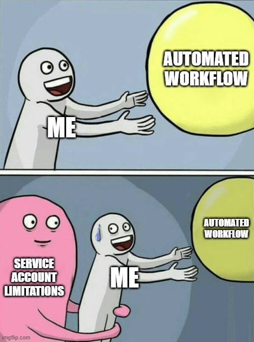 devops challenges |  AUTOMATED WORKFLOW; ME; AUTOMATED WORKFLOW; SERVICE ACCOUNT LIMITATIONS; ME | image tagged in memes,running away balloon | made w/ Imgflip meme maker