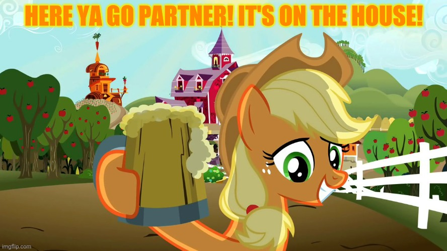 Free cider! |  HERE YA GO PARTNER! IT'S ON THE HOUSE! | image tagged in applejack cheers,free,apple cider,mlp | made w/ Imgflip meme maker
